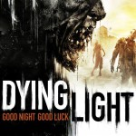 Dying Light to not release for PS 3 and XBOX 360