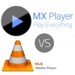 MX Player vs VLC player for android, iOS and Windows