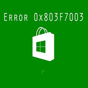 Windows 10 Store Error '0x803F7003' – Know How to Solve the Microsoft Store Error